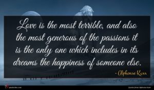 Alphonse Karr quote : Love is the most ...