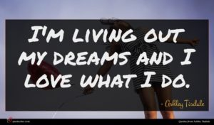 Ashley Tisdale quote : I'm living out my ...