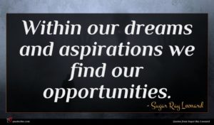 Sugar Ray Leonard quote : Within our dreams and ...