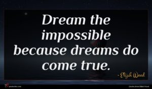 Elijah Wood quote : Dream the impossible because ...