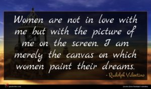 Rudolph Valentino quote : Women are not in ...