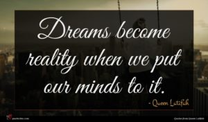 Queen Latifah quote : Dreams become reality when ...
