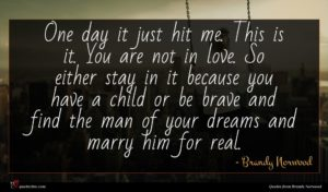 Brandy Norwood quote : One day it just ...