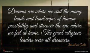 Jonathan Sacks quote : Dreams are where we ...