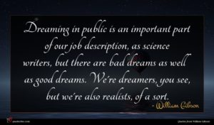 William Gibson quote : Dreaming in public is ...