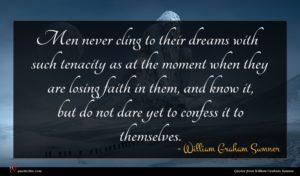 William Graham Sumner quote : Men never cling to ...