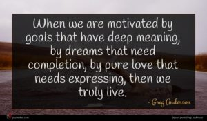 Greg Anderson quote : When we are motivated ...