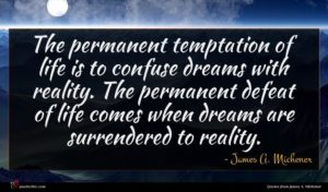 James A. Michener quote : The permanent temptation of ...