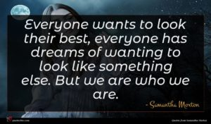 Samantha Morton quote : Everyone wants to look ...