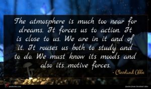 Cleveland Abbe quote : The atmosphere is much ...