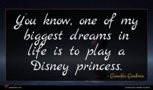 Ginnifer Goodwin quote : You know one of ...