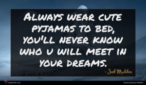 Joel Madden quote : Always wear cute pyjamas ...