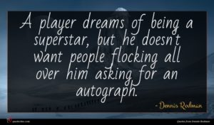 Dennis Rodman quote : A player dreams of ...