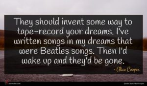 Alice Cooper quote : They should invent some ...