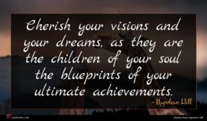 Napolean Hill quote : Cherish your visions and ...