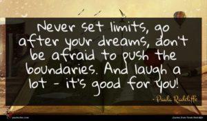 Paula Radcliffe quote : Never set limits go ...