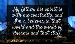 Ziggy Marley quote : My father his spirit ...