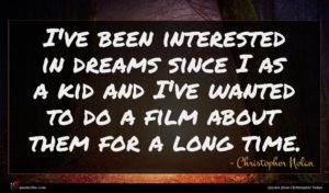 Christopher Nolan quote : I've been interested in ...