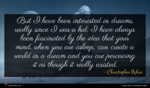 Christopher Nolan quote : But I have been ...