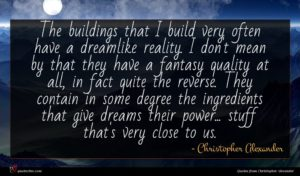 Christopher Alexander quote : The buildings that I ...
