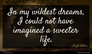 Hugh Hefner quote : In my wildest dreams ...
