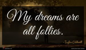 Taylor Caldwell quote : My dreams are all ...