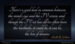 Ursula K. Le Guin quote : There's a good deal ...