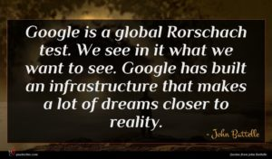 John Battelle quote : Google is a global ...