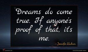 Jennifer Hudson quote : Dreams do come true ...