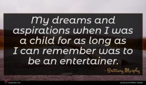 Brittany Murphy quote : My dreams and aspirations ...