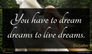 Eric Lindros quote : You have to dream ...