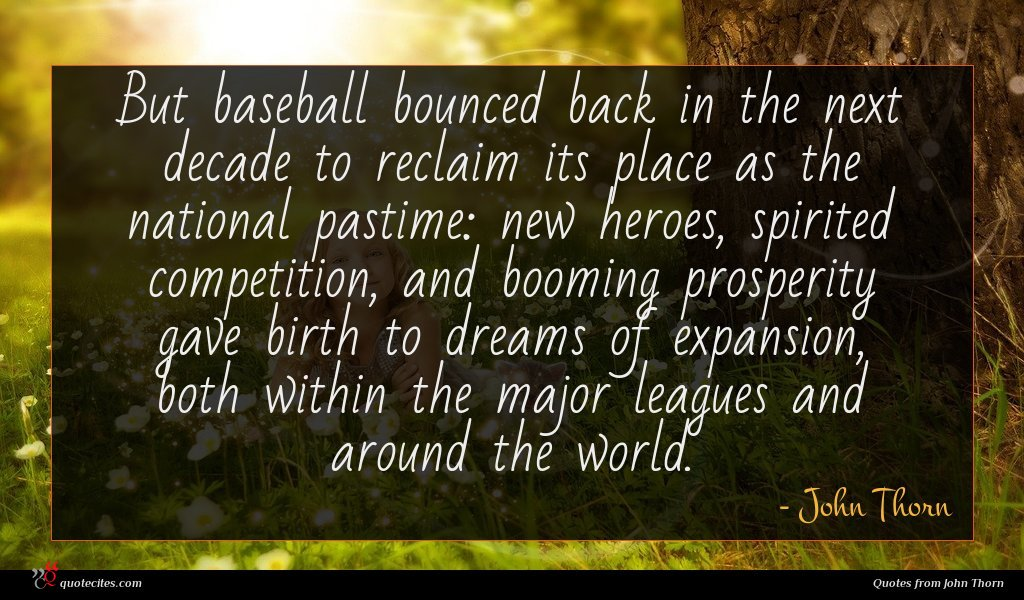 But baseball bounced back in the next decade to reclaim its place as the national pastime: new heroes, spirited competition, and booming prosperity gave birth to dreams of expansion, both within the major leagues and around the world.