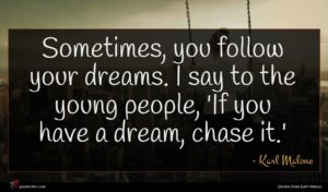Karl Malone quote : Sometimes you follow your ...