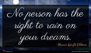 Marian Wright Edelman quote : No person has the ...