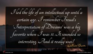 Wallace Shawn quote : I led the life ...