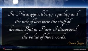 Bianca Jagger quote : In Nicaragua liberty equality ...