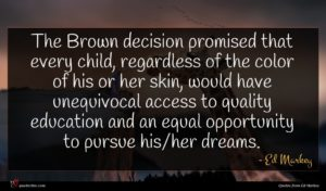 Ed Markey quote : The Brown decision promised ...