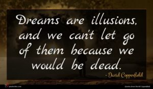 David Copperfield quote : Dreams are illusions and ...