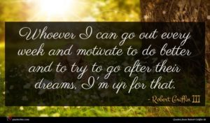 Robert Griffin III quote : Whoever I can go ...