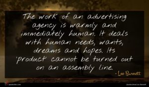 Leo Burnett quote : The work of an ...