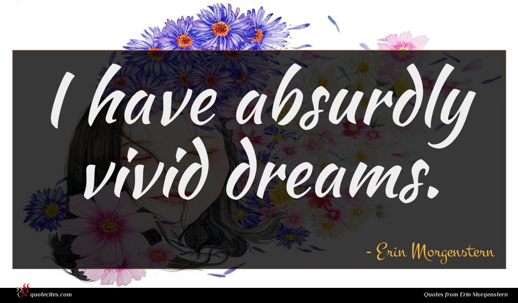 I have absurdly vivid dreams.