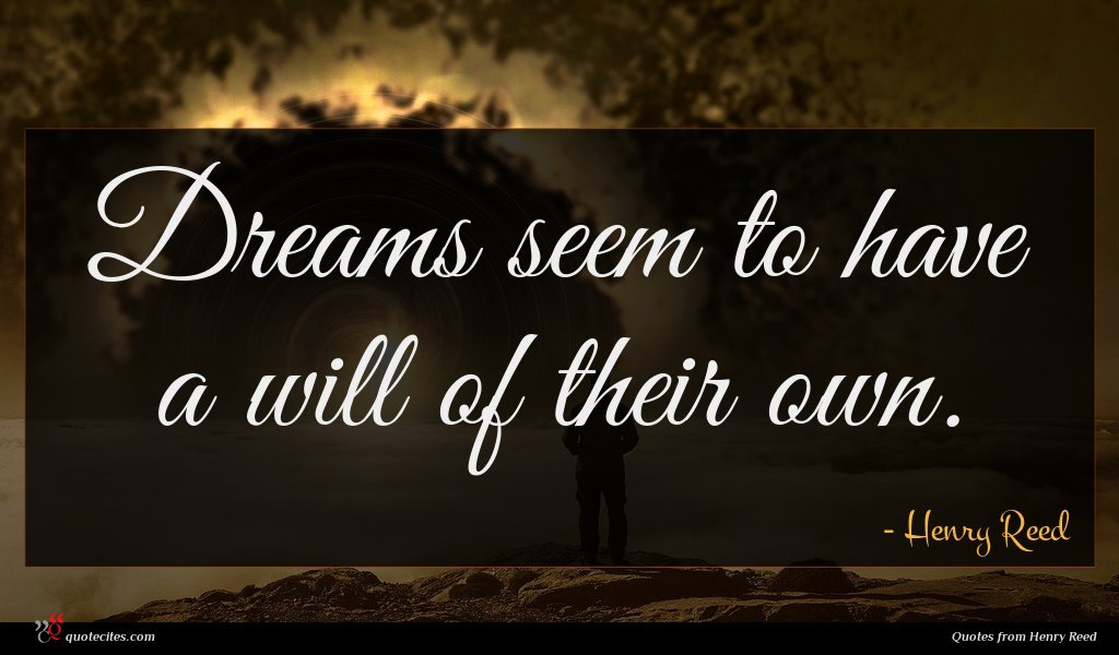 Dreams seem to have a will of their own.