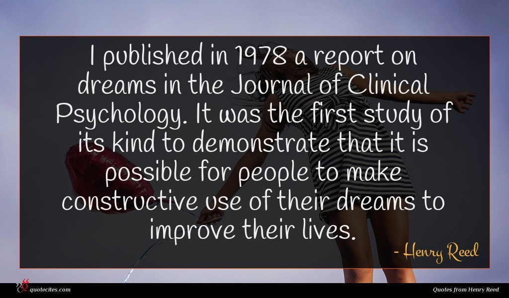 I published in 1978 a report on dreams in the Journal of Clinical Psychology. It was the first study of its kind to demonstrate that it is possible for people to make constructive use of their dreams to improve their lives.
