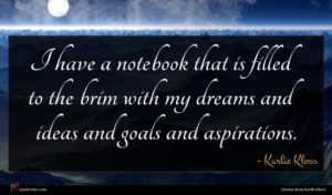 Karlie Kloss quote : I have a notebook ...