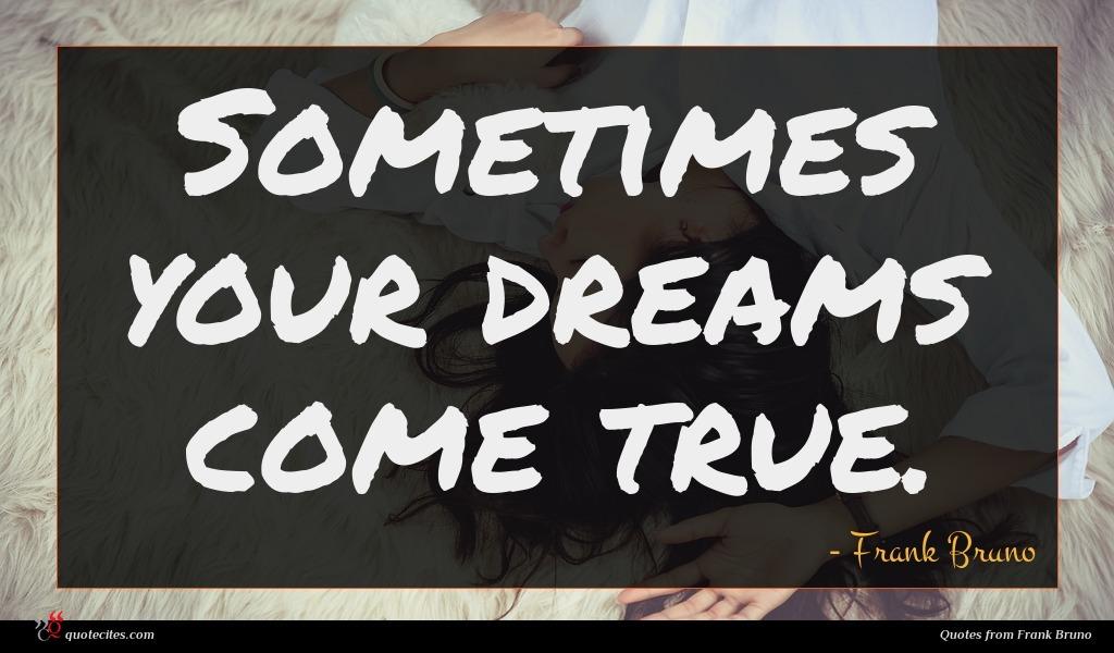 Sometimes your dreams come true.