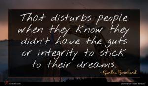 Sandra Bernhard quote : That disturbs people when ...