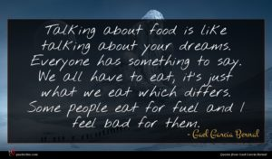 Gael Garcia Bernal quote : Talking about food is ...