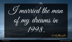 Cindy Margolis quote : I married the man ...