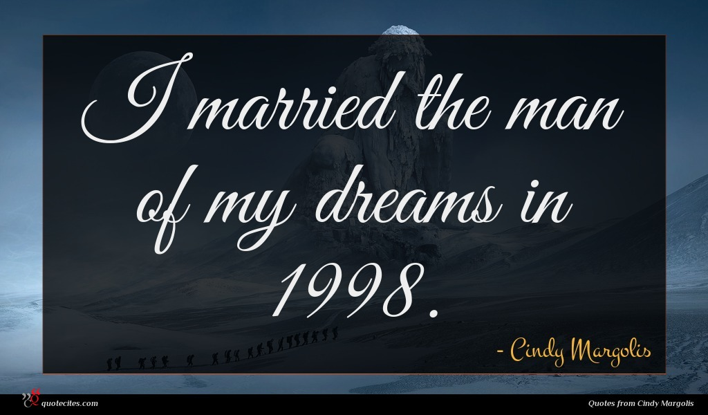 I married the man of my dreams in 1998.
