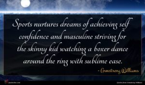 Armstrong Williams quote : Sports nurtures dreams of ...